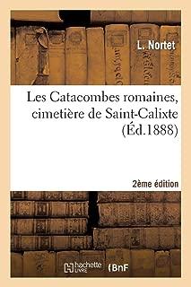 Les Catacombes Romaines, Cimetière de Saint-Calixte 2e Édition (Histoire) (French Edition)