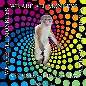 We Are All Monkeys