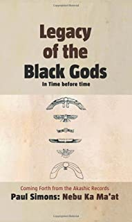 Legacy of the Black Gods, in Time Before Time: The Genealogy of Mankind from Ganawah to Lemuria to Atlantis to Egypt and T...