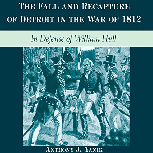 The Fall and Recapture of Detroit in the War of 1812 audiobook cover art
