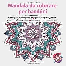 Mandala da colorare per bambini 200 Modelli magici - i Mandala più belli del mondo per il sollievo dallo stress e il relax - Disegni disegnati a mano ... da colorare per lo stress (Italian Edition)