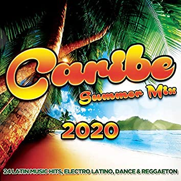 Caribe Summer Mix 2020 - 24 Latin Music Hits, Electro Latino, Dance & Reggaeton