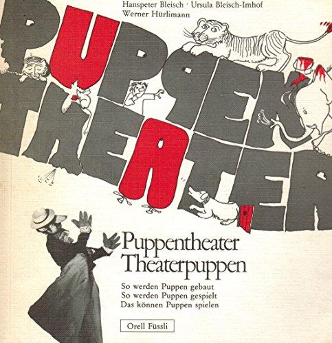 Puppentheater - Theaterpuppen: So werden Puppen gebaut. So werden Puppen gespielt. So können Puppen spielen