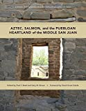 Aztec, Salmon, and the Puebloan Heartland of the Middle San Juan (English Edition)