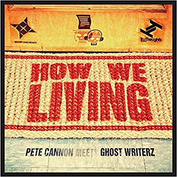 How We Living (Pete Cannon Meets Ghost Writerz)