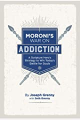 Moroni's War on Addiction: A Scripture Hero's Strategy to Win Today's Battle for Souls Kindle Edition