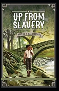 Up from Slavery by Booker T Washington: (illustrated edition)