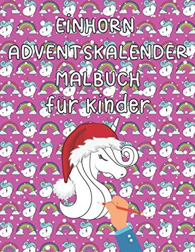 EINHORN ADVENTSKALENDER MALBUCH für Kinder: Malbuch Mit 24 Einhörner in Weihnachtsstimmung Zum Ausmalen