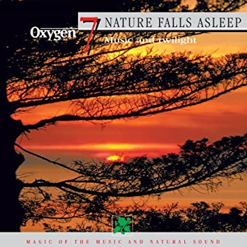 Oxygen 7: Nature Falls Asleep (Music And Twilight)