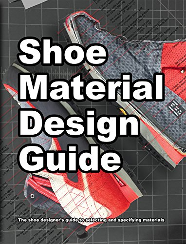 Shoe Material Design Guide: The shoe designers complete guide to selecting and specifying footwear...