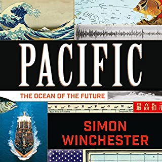 Pacific: The Ocean of the Future                   By:                                                                                                                                 Simon Winchester                               Narrated by:                                                                                                                                 Simon Winchester                      Length: 14 hrs and 2 mins     53 ratings     Overall 4.6
