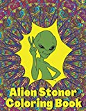 Alien Stoner Coloring Book: Psychedelic Stress Relief and Relaxation for Adults that Love Weed