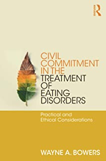 Civil Commitment in the Treatment of Eating Disorders: Practical and Ethical Considerations