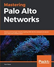 Mastering Palo Alto Networks: Deploy and manage industry-leading PAN-OS 10.x solutions to secure your users and infrastruc...