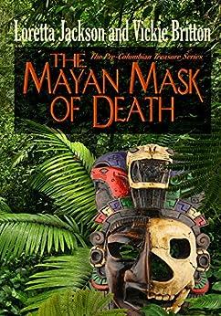 The Mayan Mask of Death by [Loretta Jackson, Vickie Britton]