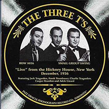 The Three T's 'Live' from the Hickory House, New York December 1936