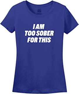 I Am Too Sober for This Women's Tee Shirt