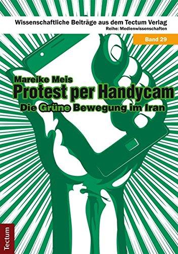 Protest per Handycam: Die Grüne Bewegung im Iran (Wissenschaftliche Beiträge aus dem Tectum-Verlag)