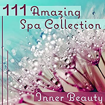 111 Amazing Spa Collection: Inner Beauty – Gentle Soothing Sounds for Body, Meditation, Massage & Wellness Time, Yoga, Zen Music, Deep Rest