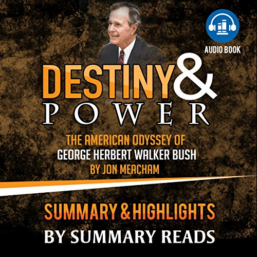 Destiny and Power: The American Odyssey of George Herbert Walker Bush by Jon Meacham | Summary & Highlights audiobook cover art