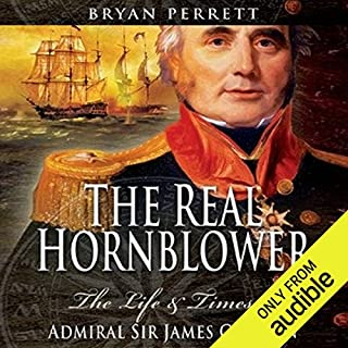 The Real Hornblower     The Life and Times of Admiral Sir James Gordon              By:                                                                                                                                 Bryan Perrett                               Narrated by:                                                                                                                                 Ron Bottitta                      Length: 6 hrs and 56 mins     27 ratings     Overall 4.0