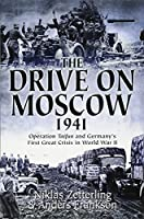 The Drive on Moscow 1941: Operation Taifun and Germany's First Great Crisis of World War II