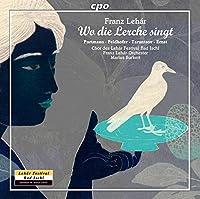フランツ・レハール:喜歌劇「ひばりの歌うところ」(Franz Lehar :Wo die Lerche singt)[2CDs]