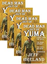 Dead Man Out of Yuma: Justice: Package # 3: Book No. 9,10,11,12: A Deal with the Devil, The Dead Ringers, The Last Bad Man, Manhunter: Western Action and Adventures of a Gunfighter's Revenge.