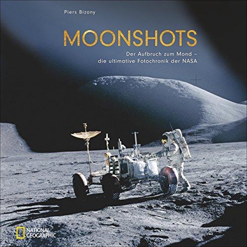 Moonshots: Aufbruch zum Mond. Die ultimative Foto-Chronik der NASA. Einmalige Aufnahmen der großformatigen Hasselblad Kameras.: Der Aufbruch zum Mond - die ultimative Fotochronik der NASA