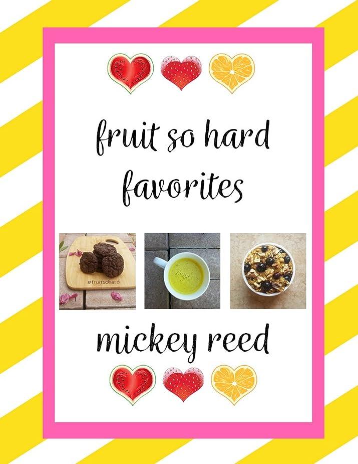市民絶対の基礎Fruit So Hard Favorites: A Collection of Vegan and Gluten-Free Recipes (English Edition)