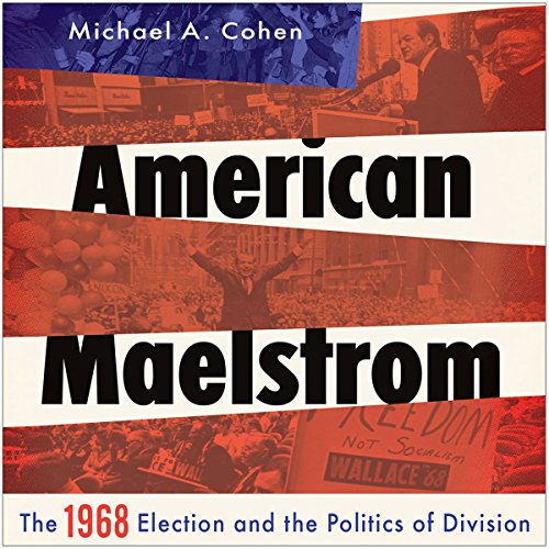American Maelstrom: The 1968 Election and the Politics of Division Titelbild