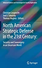 North American Strategic Defense in the 21st Century:: Security and Sovereignty in an Uncertain World (Advanced Sciences and Technologies for Security Applications)