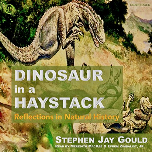 Dinosaur in a Haystack     Reflections in Natural History              Autor:                                                                                                                                 Stephen Jay Gould                               Sprecher:                                                                                                                                 Meredith MacRae,                                                                                        Efrem Zimbalist Jr.                      Spieldauer: 18 Std. und 20 Min.     2 Bewertungen     Gesamt 4,5