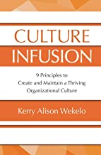Culture Infusion: 9 Principles to Create and Maintain a Thriving Organizational Culture