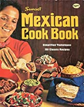 Sunset Mexican Cook Book - Simplified Techniques, 155 Classic Recipes