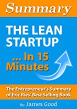 Summary: The Lean Startup...In 15 Minutes - The Entrepreneur's Summary of Eric Ries' Best Selling Book