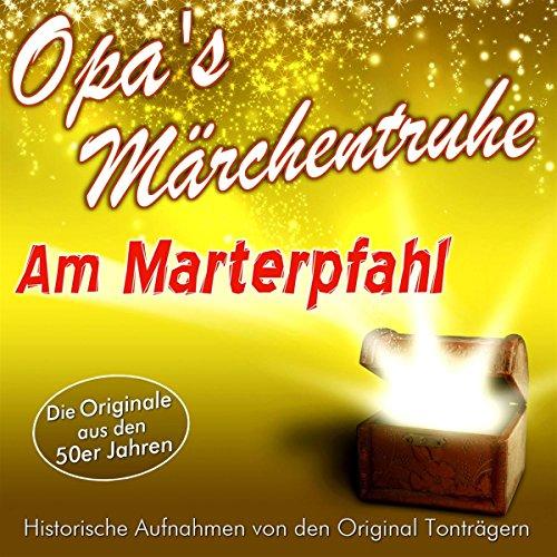 Am Marterpfahl (Opa's Märchentruhe) Titelbild