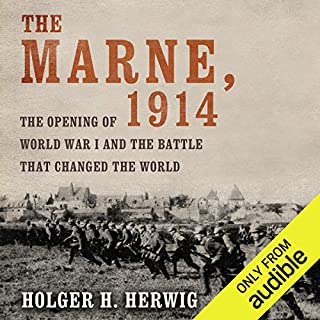 The Marne, 1914     The Opening of World War I and the Battle That Changed the World              By:                                                                                                                                 Holger H. Herwig                               Narrated by:                                                                                                                                 Kevin Stillwell                      Length: 14 hrs and 10 mins     73 ratings     Overall 4.2