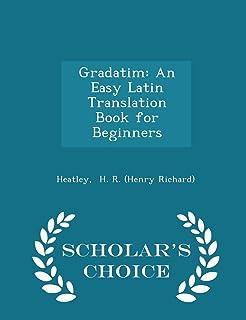 Gradatim: An Easy Latin Translation Book for Beginners - Scholar's Choice Edition