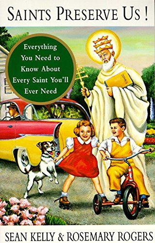 Saints Preserve Us!: Everything You Need to Know About Every Saint You'll Ever Need