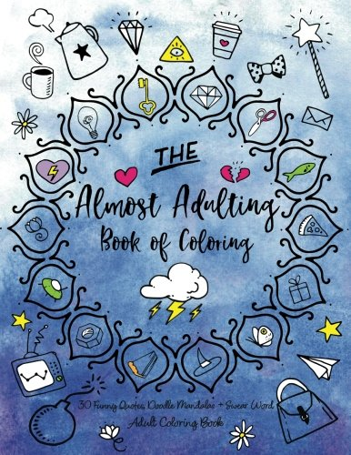 The Almost Adulting Book Of Coloring 30 Funny Quotes Doodle Mandalas Swear Word Adult Coloring Book