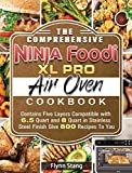 The Comprehensive Ninja Foodi XL Pro Air Oven Cookbook: Contains Five Layers Compatible with 6.5 Quart and 8 Quart in Stainless Steel Finish Give 800 Recipes To You