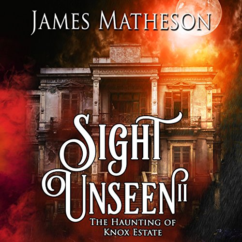 The Haunting of Knox Estate     Sight Unseen, Book 2              By:                                                                                                                                 James M. Matheson                               Narrated by:                                                                                                                                 Janeta Holzner                      Length: 4 hrs and 37 mins     2 ratings     Overall 4.5