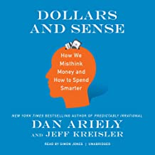 Dollars and Sense: How We Misthink Money and How to Spend Smarter: Includes PDF