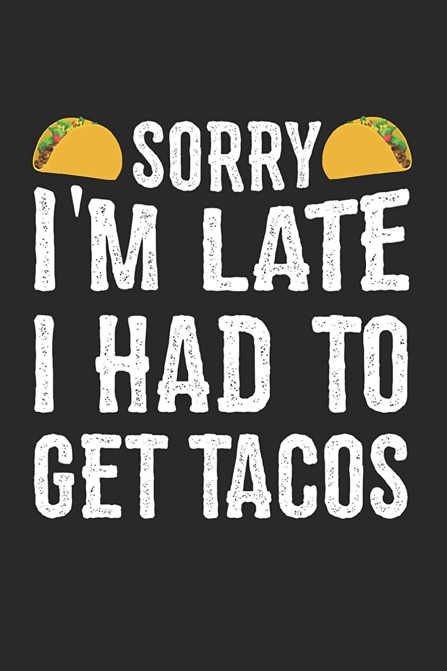 排気の慈悲で通信網Sorry I'm Late I Had To Get Tacos: Blank Lined Journal Notebook To Write In
