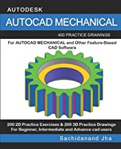 AUTOCAD MECHANICAL: 400 Practice Drawings For AUTOCAD MECHANICAL and Other Feature-Based 3D Modeling Software