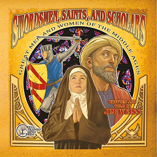 Swordsmen, Saints, and Scholars: Great Men and Women of the Middle Ages Audiobook By Jim Weiss cover art
