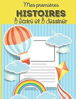 Mes premières histoires à écrire et à dessiner: Cahier pour écrire des histoires |Ecriture créative Pour les Enfants à par...