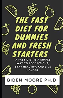 The Fast Diet For dummies and Fresh Starters: Fast Diet is a simple way to lose weight, stay Healthy, and live longer.