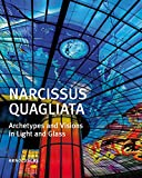 Narcissus Quagliata: Architypes and Visions in Light and Glass